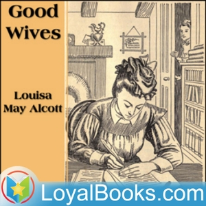 Good Wives by Louisa May Alcott by Loyal Books