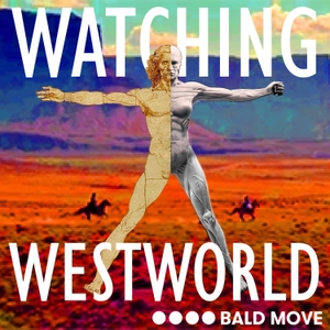 Watching Westworld by Bald Move