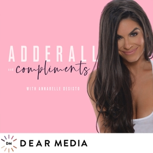 Adderall and Compliments by Dear Media, Annabelle DeSisto
