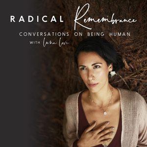 Radical Remembrance: Conversations on Being Human (formerly Ladies Who Lead) by Luna Love
