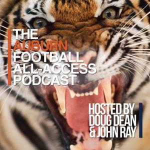 Auburn Football All-Access Podcast by Doug Dean and Coach John Ray