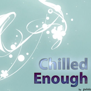 Chilled Enough Podcast by Paul Vinieratos (pvinis)