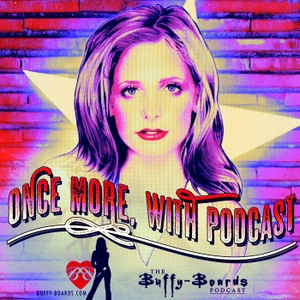 Once More, with Podcast: The Buffy Boards Podcast by Buffy-Boards.com