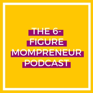 The 6-Figure Mompreneur Podcast by Allison Hardy