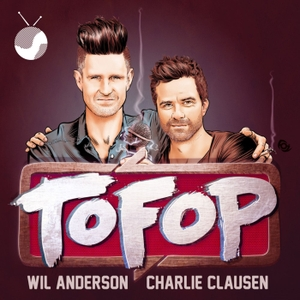 TOFOP by Wil Anderson and Charlie Clausen
