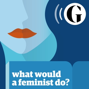 What would a feminist do? by The Guardian