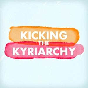 Kicking the Kyriarchy by Kicking The Kyriarchy