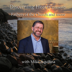 Fathers of the Church & More with Mike Aquilina - Discerning Hearts Catholic Podcasts by Mike Aquilina and Kris McGregor