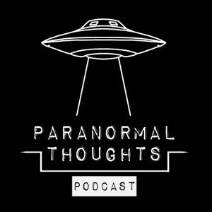 Paranormal Thoughts Podcast by Paranormal Thoughts Podcast
