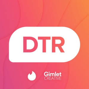 DTR - The Official Tinder Podcast by Tinder / Gimlet Creative