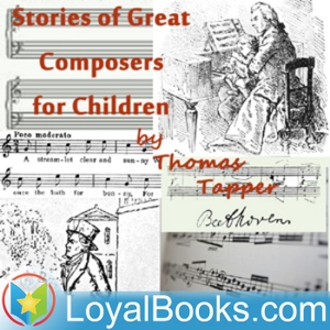 Stories of Great Composers for Children by Thomas Tapper by Loyal Books