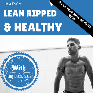 Lean Ripped And Healthy Radio by Luis Diaz | Interviewing Experts on Fat Loss Nutrition, Exercise, Healthy a