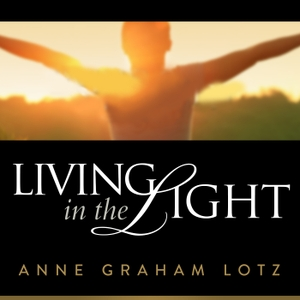 Anne Graham Lotz - Living in the Light by Anne Graham Lotz