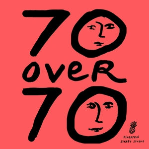 70 Over 70 by Pineapple Street Studios