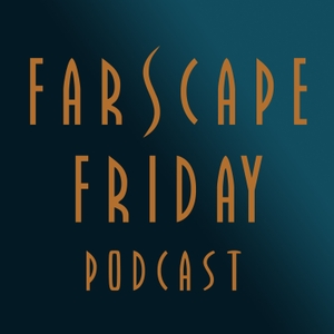 Farscape Friday Podcast by Kay and Taz