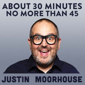 Justin Moorhouse About 30 Minutes No More Than 45 by Justin Moorhouse