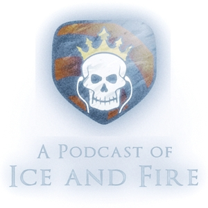 A Podcast of Ice and Fire by A Podcast of Ice and Fire