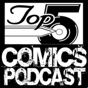 Top 5 Comics Podcast by Top 5 Comics Podcast - Comic Book , Movie , Game Reviews plus Celebrity and Industry Interviews