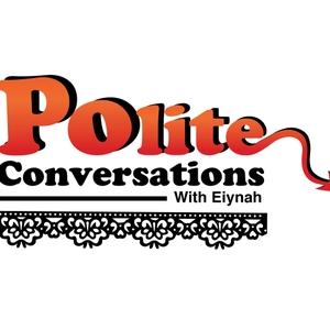 Polite Conversations by Eiynah