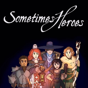 Sometimes Heroes: D&D 5th Edition by Sometimes Heroes Crew