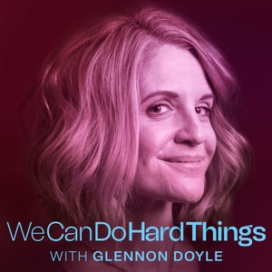 We Can Do Hard Things with Glennon Doyle by Glennon Doyle & Cadence13