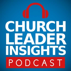 Church Leader Insights Podcast by Nelson Searcy