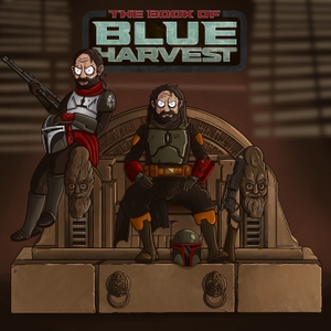 BLUE HARVEST: A STAR WARS PODCAST by Hawes Burkhardt and Will Whitten