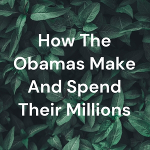 How The Obamas Make And Spend Their Millions by Lydia Champlin