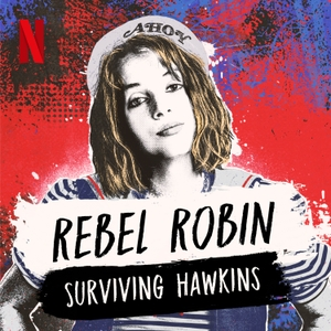 Rebel Robin: Surviving Hawkins (A Stranger Things Podcast) by Netflix