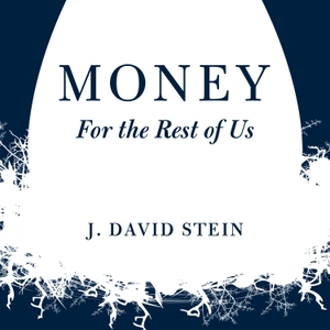 Money For the Rest of Us by J. David Stein | A personal finance show on money, investing, the economy, retirement, and wealth. The world explained like on NPR: Planet Money, Freakonomics Radio, This American Life, Radiolab from WNYC, and Tim Ferriss