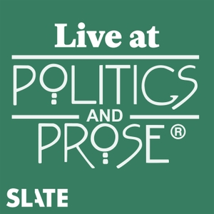 Live at Politics and Prose by Slate Podcasts