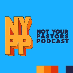 Not Your Pastors Podcast by Not Your Pastor's Podcast