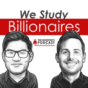 We Study Billionaires - The Investors Podcast by Preston Pysh and Stig Brodersen | Investing Podcast, Business Podcast, Money Podcast, Entrepreneur Podcast, Stock Trading, Stock Market