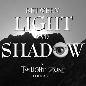Between Light and Shadow: A Twilight Zone Podcast by Craig Beam
