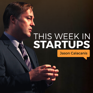 This Week in Startups - Audio by Jason Calacanis