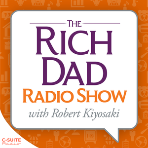 Rich Dad Radio Show: In-Your-Face Advice on Investing, Personal Finance, & Starting a Business by The Rich Dad Radio Network