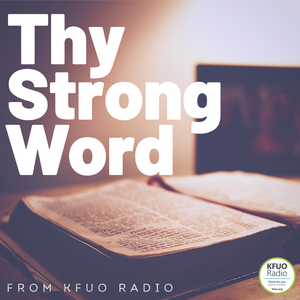 Thy Strong Word from KFUO Radio by KFUO Radio