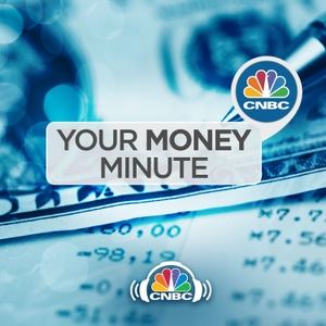 Your Money Minute by CNBC