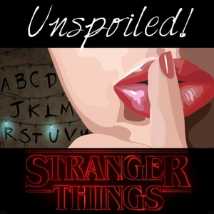 UNspoiled! Stranger Things by UNspoiled! Network