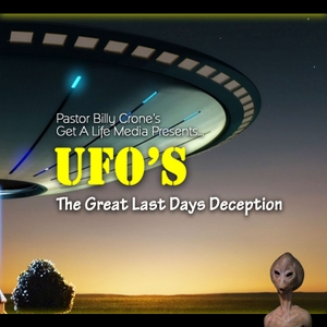 UFO's: The Great Last Days Deceptions - Audio by Get A Life Media, Billy Crone