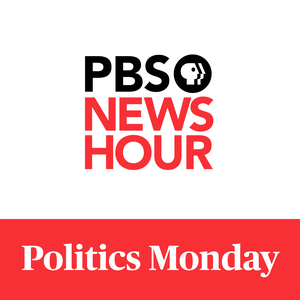 PBS NewsHour - Politics Monday by PBS NewsHour