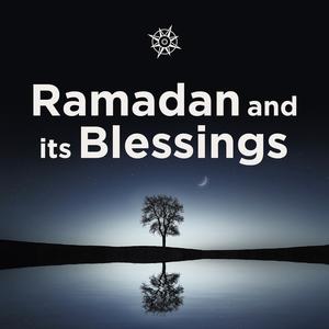 Ramadan and Its Blessings by SeekersHub.org