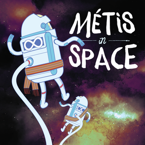 Métis In Space by Indian & Cowboy