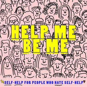 Help Me Be Me by Sarah May B.