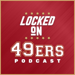 Locked On 49ers - Daily Podcast On The San Francisco 49ers by Locked on Podcast Network