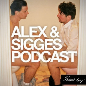 Alex & Sigges podcast by Perfect Day Media