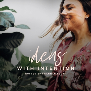 Ideas With Intention by Shannan Scott