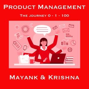 Product Management: The Journey  0 - 1 - 100 by Krishna Ramalingam & Mayank Gelani