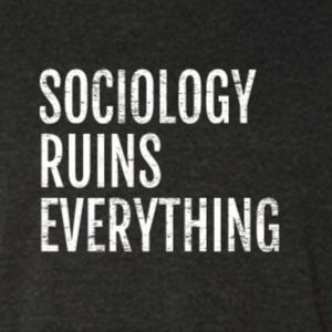 Sociology Ruins Everything by Matt Sedlar