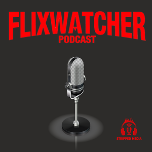 Flixwatcher: A Netflix Film Review Podcast by Stripped Media